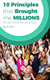 10 Principles that Brought me MILLIONS (It can work for you too)