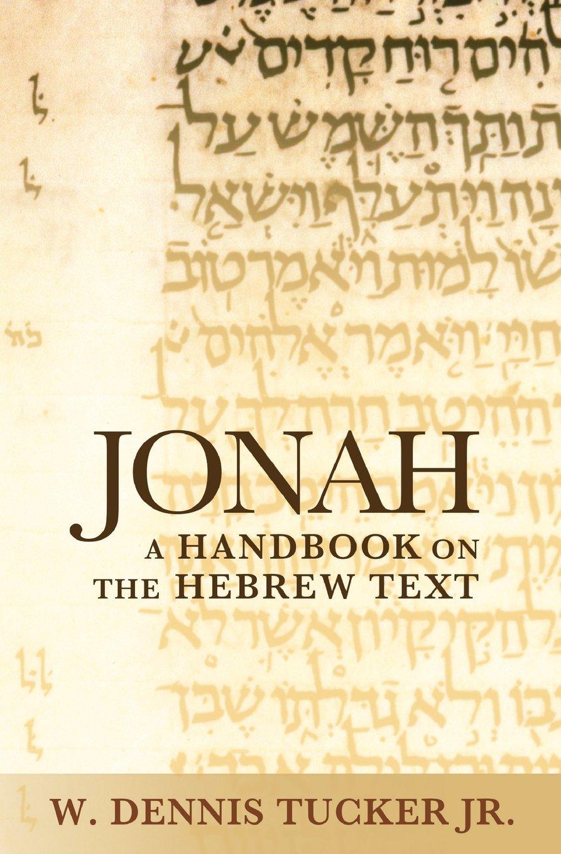 Jonah a handbook on the hebrew text baylor handbook on the hebrew jonah a handbook on the hebrew text baylor handbook on the hebrew bible w dennis tucker jr 9781932792669 amazon books reheart Gallery