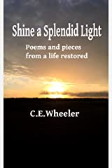 Shine a Splendid Light: Poems and pieces from a life restored Kindle Edition