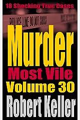 Murder Most Vile Volume 30: 18 Shocking True Crime Murder Cases Kindle Edition