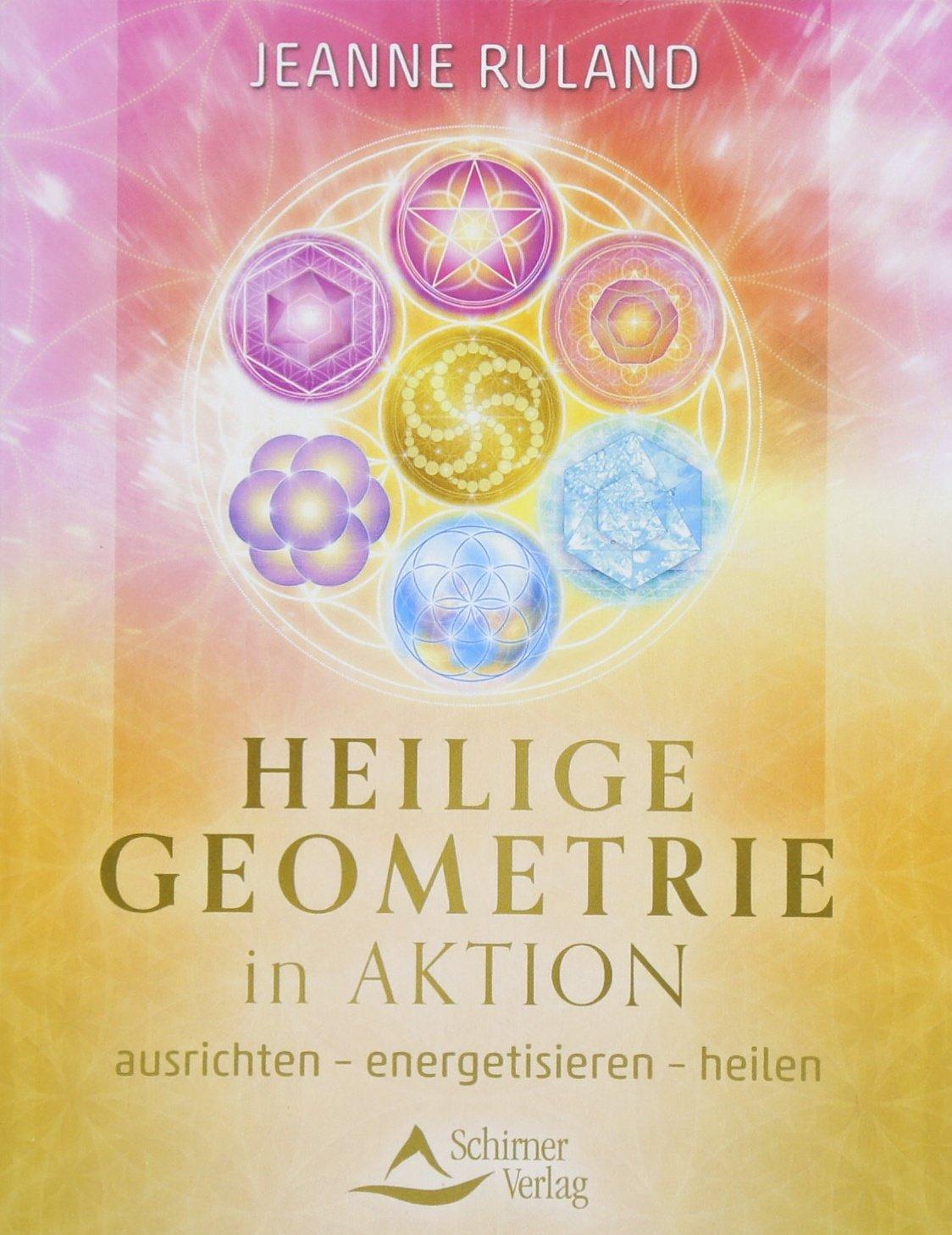 Heilige Geometrie in Aktion: ausrichten – energetisieren – heilen Taschenbuch – 17. Mai 2018 Jeanne Ruland Schirner Verlag 3843413401 Esoterik