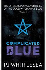 Complicated Blue: The Extraordinary Adventures of the Good Witch Anais Blue (The Good Witch Anaïs Blue) (Volume 1) Paperback