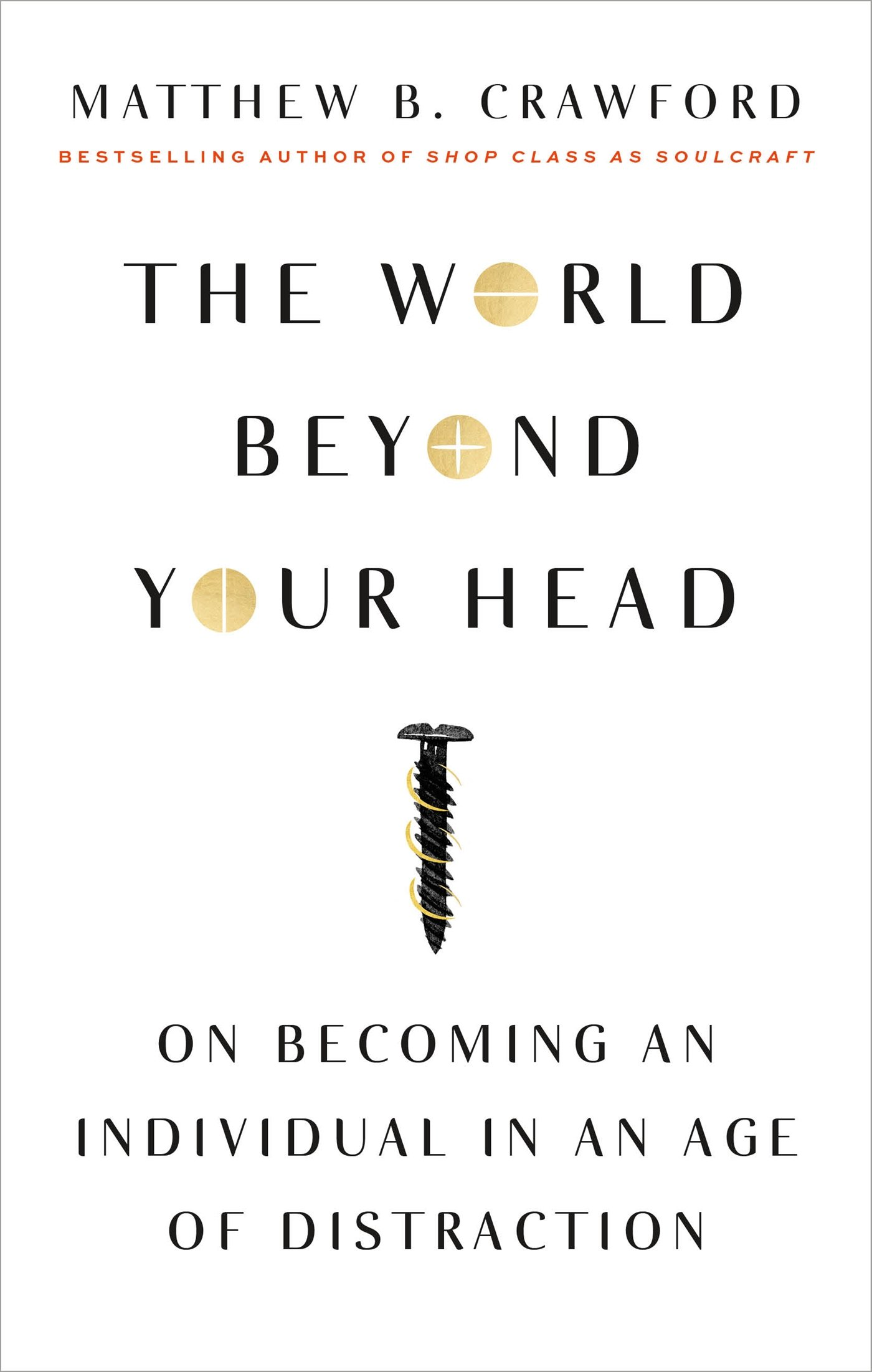 The World Beyond Your Head: On Becoming An Individual In An Age Of  Distraction: Matthew B Crawford: 9780374535919: Amazon: Books
