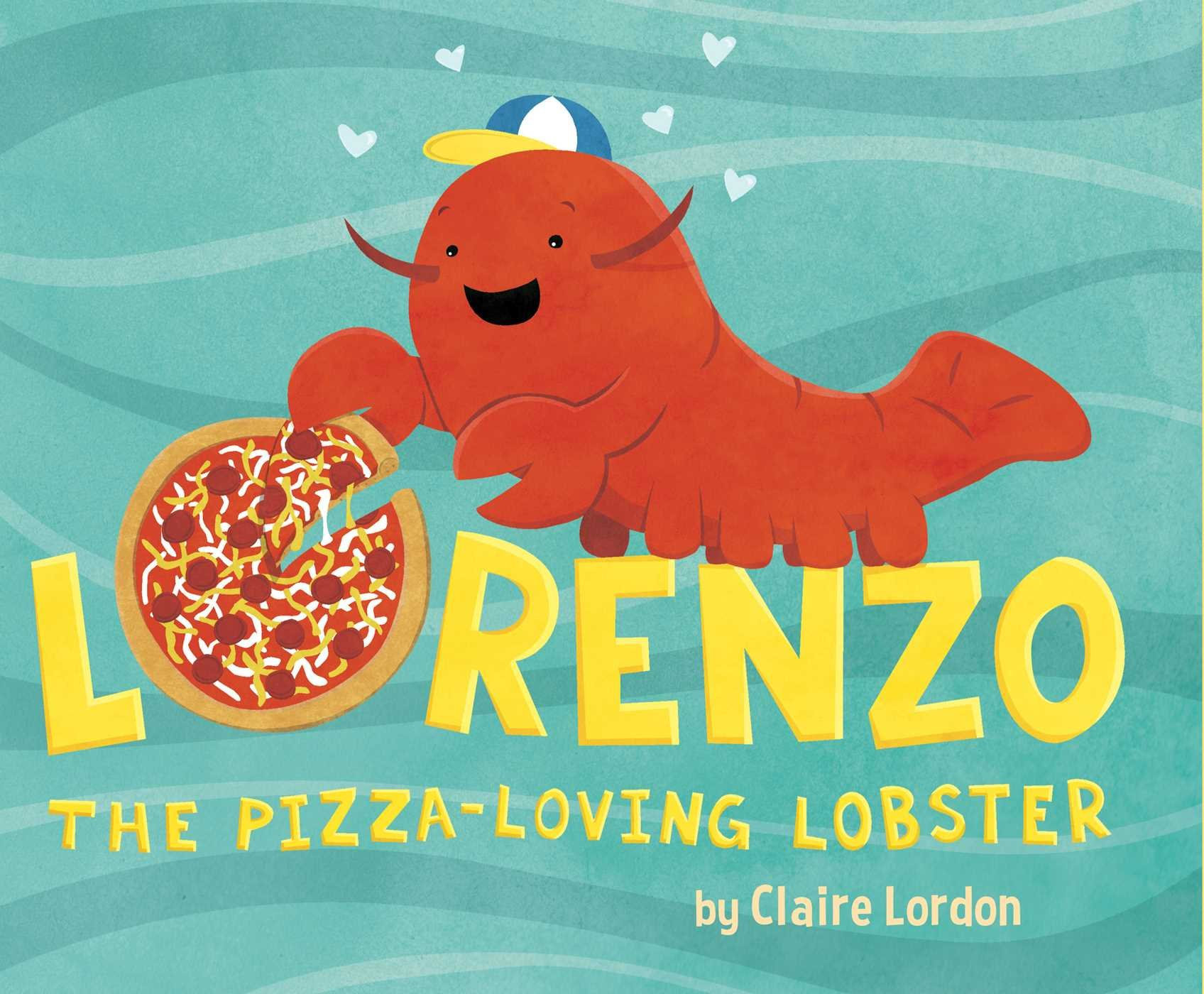 Lorenzo, the Pizza-Loving Lobster: Claire Lordon: 9781499802283 ...