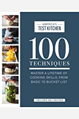 100 Techniques: Master a Lifetime of Cooking Skills, from Basic to Bucket List (ATK 100 Series) Kindle Edition