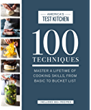 100 Techniques: Master a Lifetime of Cooking Skills, from Basic to Bucket List (ATK 100 Series)