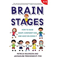 Brain Stages: How to Raise Smart, Confident Kids and Have Fun Doing It, K-5
