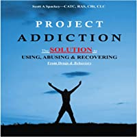 Project Addiction: The Complete Guide to Using, Abusing and Recovering from Drugs and Behaviors