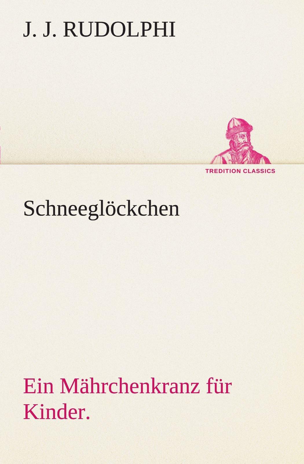 Download Schneeglöckchen: Ein Mährchenkranz für Kinder. (TREDITION CLASSICS) (German Edition) pdf