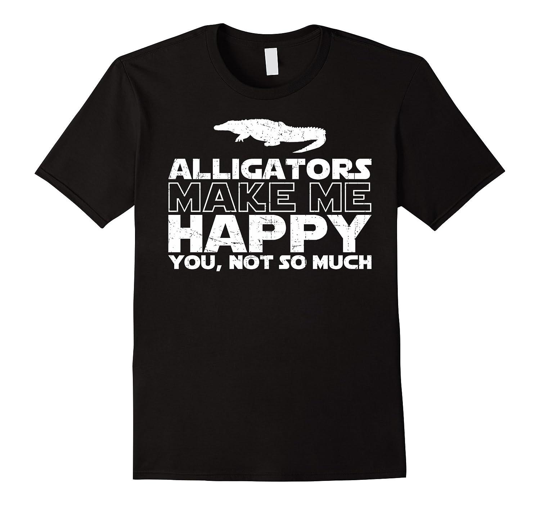 Alligators Make Me Happy T Shirt Gifts For Alligator Lover-CD