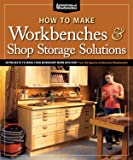 How to Make Workbenches & Shop Storage Solutions: 28 Projects to Make Your Workshop More Efficient from the Experts at…