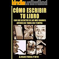 Cómo escribir tu libro ¡con los secretos de los más grandes autores de todos los tiempos! : Un revelador manual para nuevos escritores (Cómo escribir y vender un libro en Amazon nº 1)