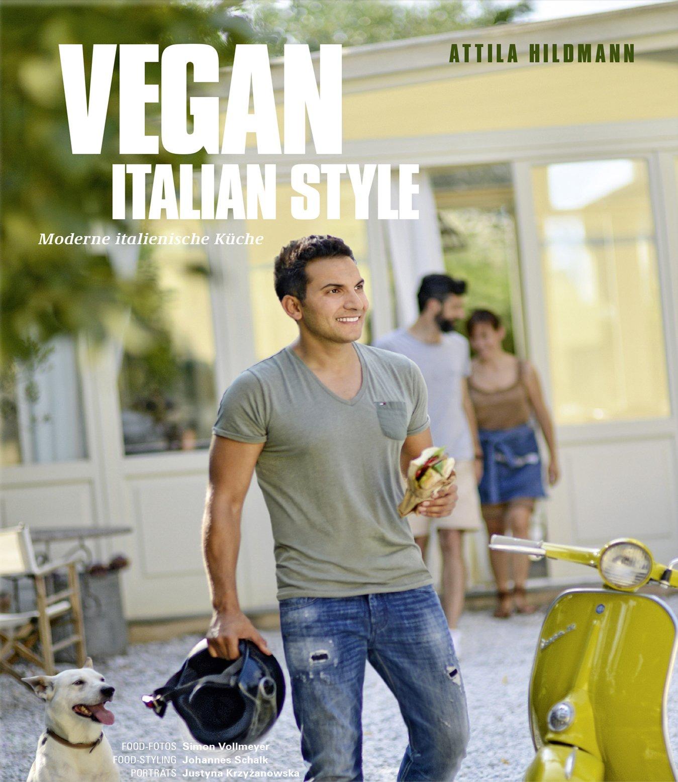 Vegan italian style moderne italienische küche vegane kochbücher von attila hildmann amazon de attila hildmann simon vollmeyer fotografie