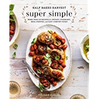 Half Baked Harvest Super Simple: More Than 125 Recipes for Instant, Overnight, Meal-Prepped...