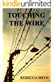 TOUCHING THE WIRE: Auschwitz:1944 A Jewish nurse steps from a cattle wagon into the heart of a young doctor, but can he save her? 70yrs later, his granddaughter ... keep the promise he made. (English Edition)