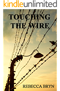 TOUCHING THE WIRE: Auschwitz:1944 A Jewish nurse steps from a cattle wagon into