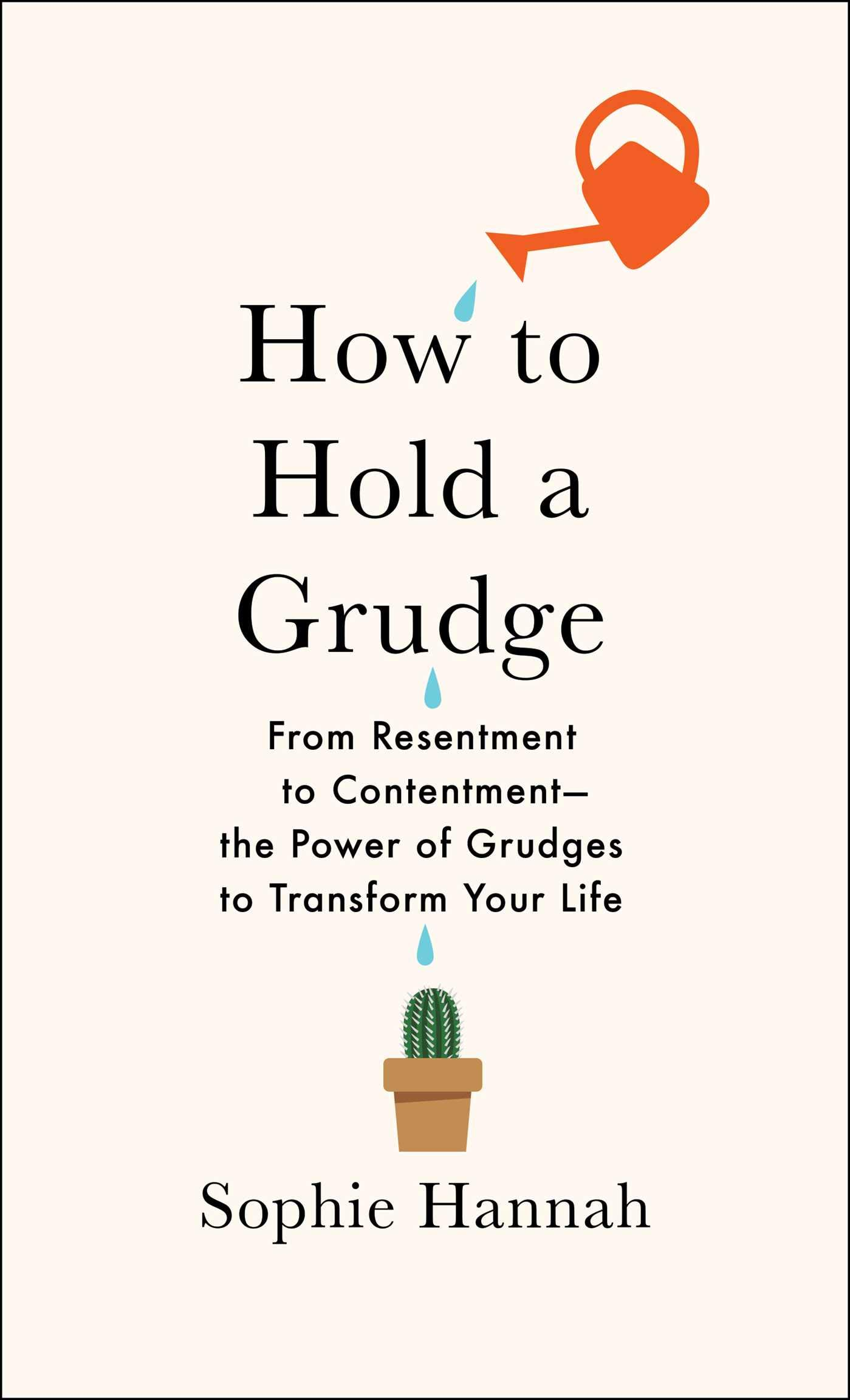 How to Hold a Grudge: From Resentment to Contentment_The Power of Grudges to  Transform Your Life: Sophie Hannah: 9781982111427: Amazon.com: Books