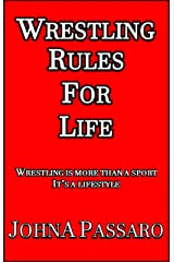 Wrestling Rules for Life: Wrestling Is More Than a Sport, It's a Lifestyle Kindle Edition