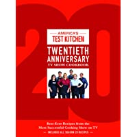 America's Test Kitchen Twentieth Anniversary TV Show Cookbook: Best-Ever Recipes from the Most Successful Cooking Show…