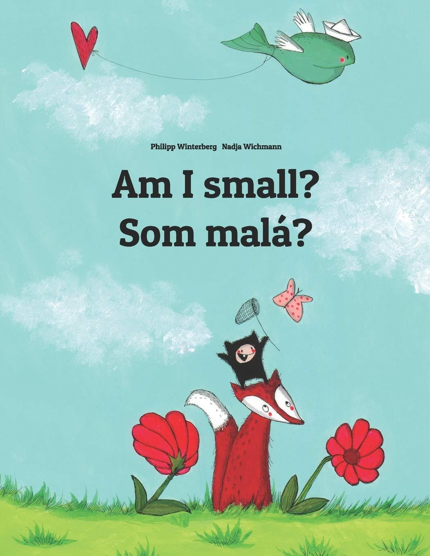 Am I Small  Som Malá   Children's Picture Book English Slovak  Bilingual Edition