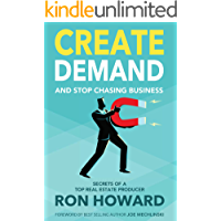 Create Demand and Stop Chasing Business: Secrets of a Top Real Estate Producer (English Edition)