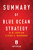 Summary of Blue Ocean Strategy: by W. Chan Kim and Renée A. Mauborgne   Includes Analysis