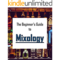 The Beginner's Guide to Mixology (English Edition)
