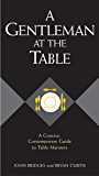 A Gentleman at the Table: A Concise, Contemporary Guide to Table Manners (The GentleManners Series)