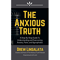 The Anxious Truth : A Step-By-Step Guide To Understanding and Overcoming Panic, Anxiety, and Agoraphobia (English Edition)