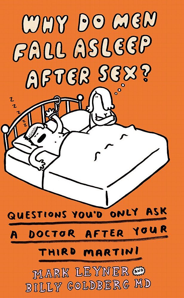 Why Do Men Fall Asleep After Sex?: More Questions You'd Only Ask a Doctor After Your Third Whiskey Sour pdf