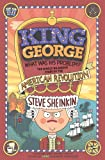King George, What Was His Problem?: The Whole Hilarious Story of the American Revolution