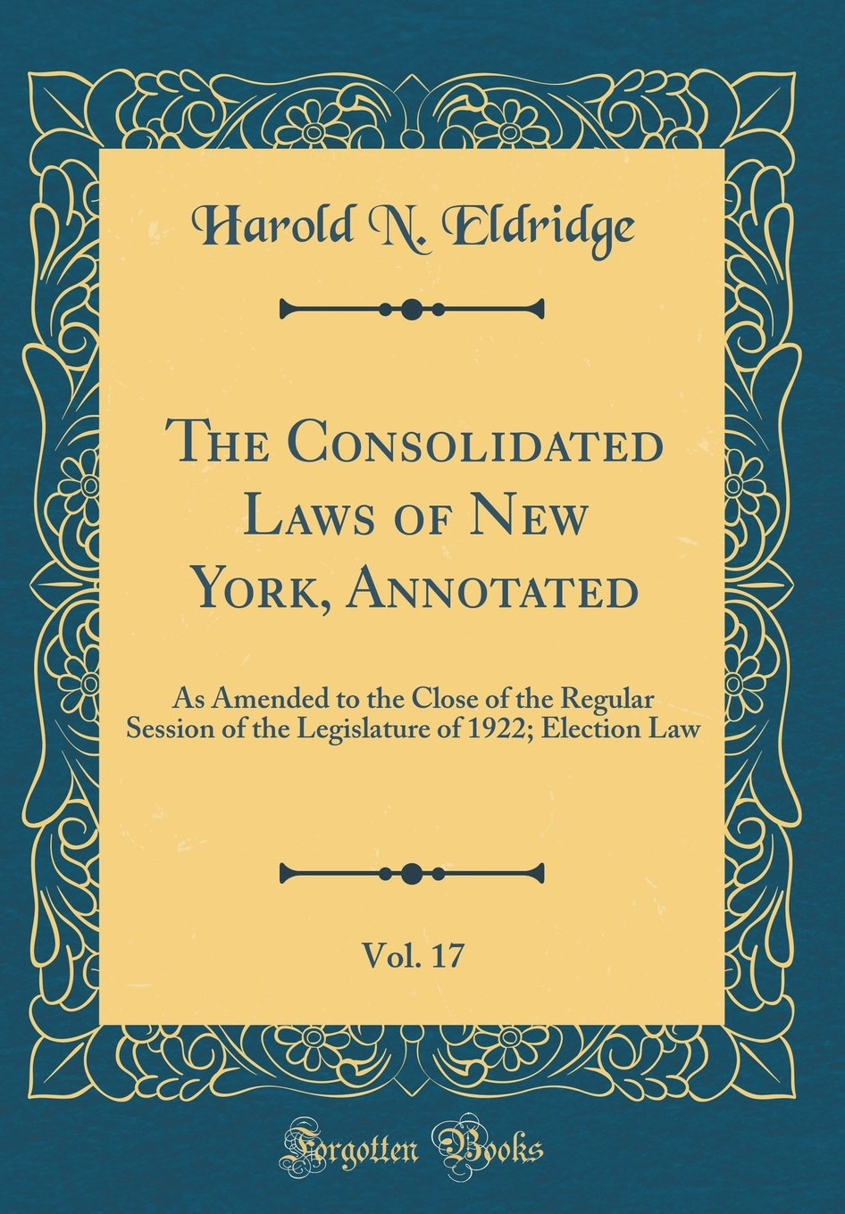 The Consolidated Laws of New York, Annotated, Vol. 17: As Amended to the Close of the Regular Session of the Legislature of 1922; Election Law (Classic Reprint) PDF Text fb2 ebook