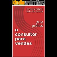 o consultor para vendas: guia prático