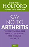 Say No To Arthritis: The proven drug free guide to preventing and relieving arthritis (Optimum Nutrition Handbook)