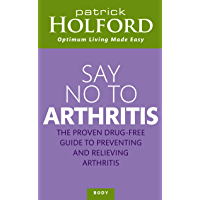 Say No To Arthritis: The proven drug-free guide to preventing and relieving arthritis (Optimum Nutrition Handbook)
