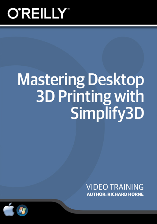Mastering Desktop 3D Printing with Simplify3D [Online Code] by O'Reilly Media