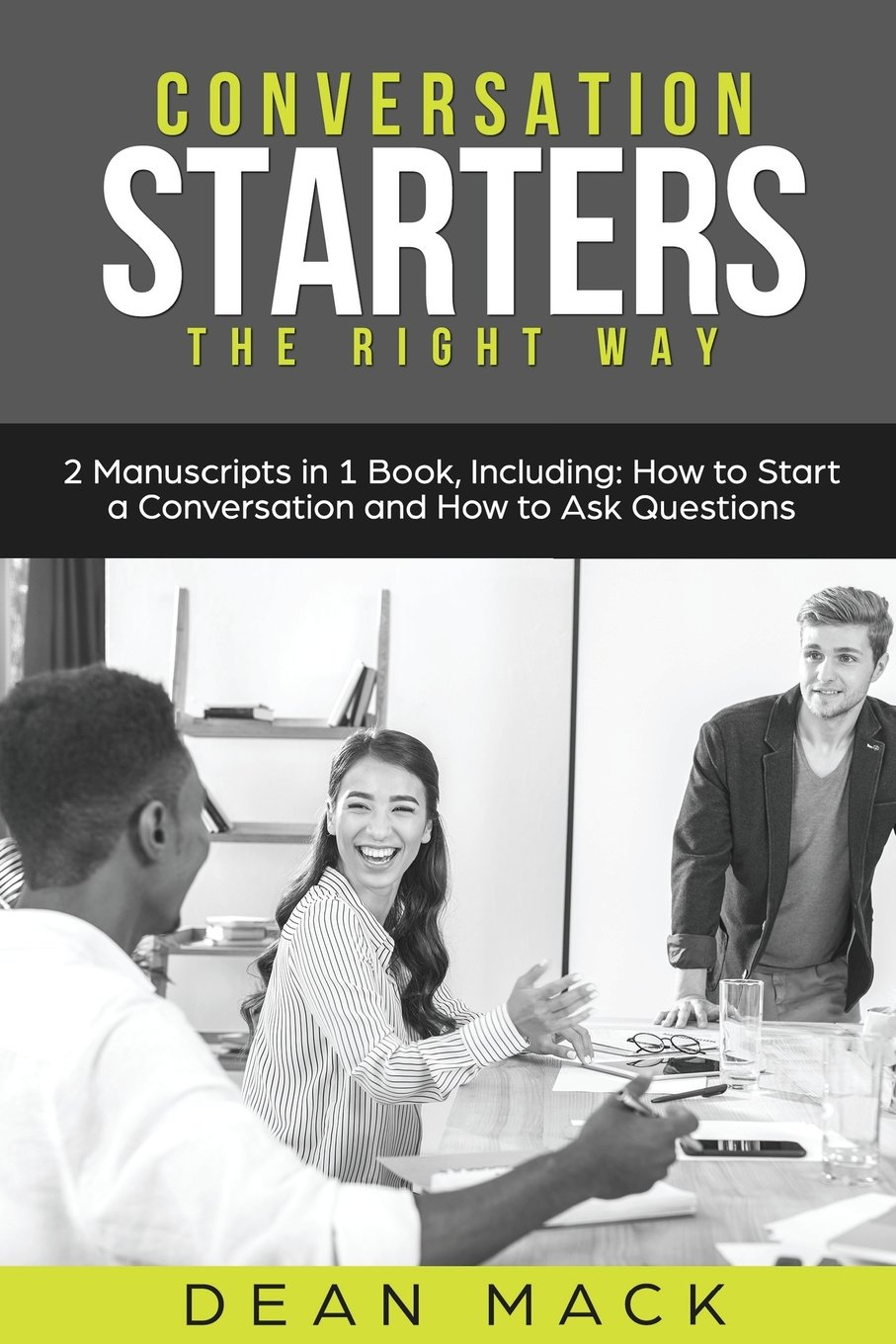Conversation Starters: The Right Way - Bundle - The Only 2 Books You Need to Master How to Start Conversations, Small Talk and Conversation Skills Today (Social Skills Best Seller) (Volume 19)