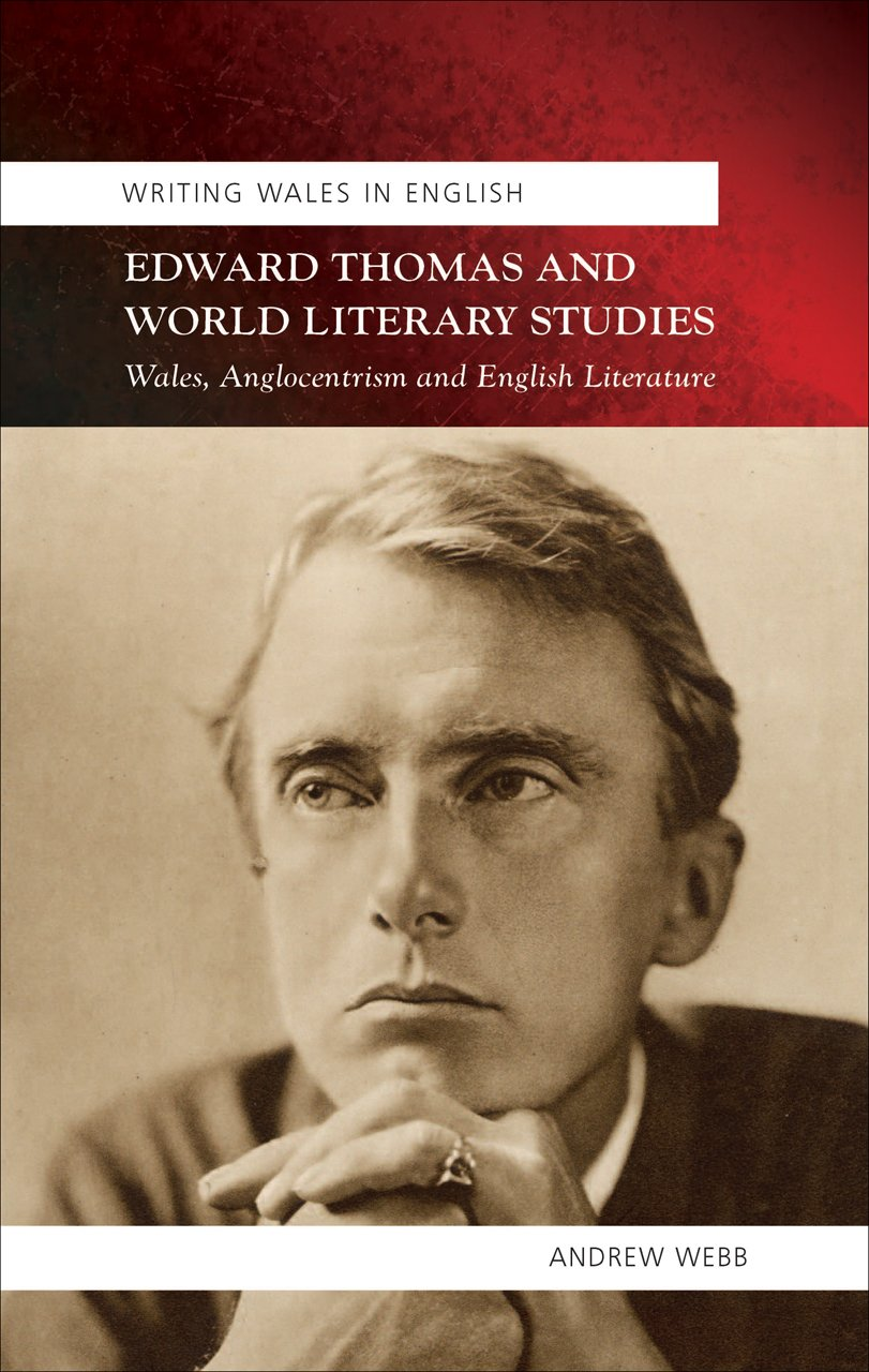 Read Online Edward Thomas and World Literary Studies: Wales, Anglocentrism and English Literature (University of Wales Press - Writing Wales in English) PDF