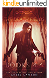 The Death Fields: A Post Apocalyptic Thriller Books 4-6