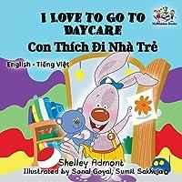 I Love to Go to Daycare: English Vietnamese Bilingual Children's Book