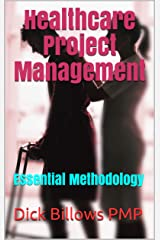Healthcare Project Management: Essential Methodology Kindle Edition