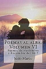 Poemas al alba. Volumen VI: Noviembre y Diciembre del 2017 (Spanish Edition) Kindle Edition