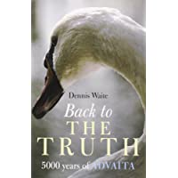 Back to the Truth: 5000 Years of Advaita