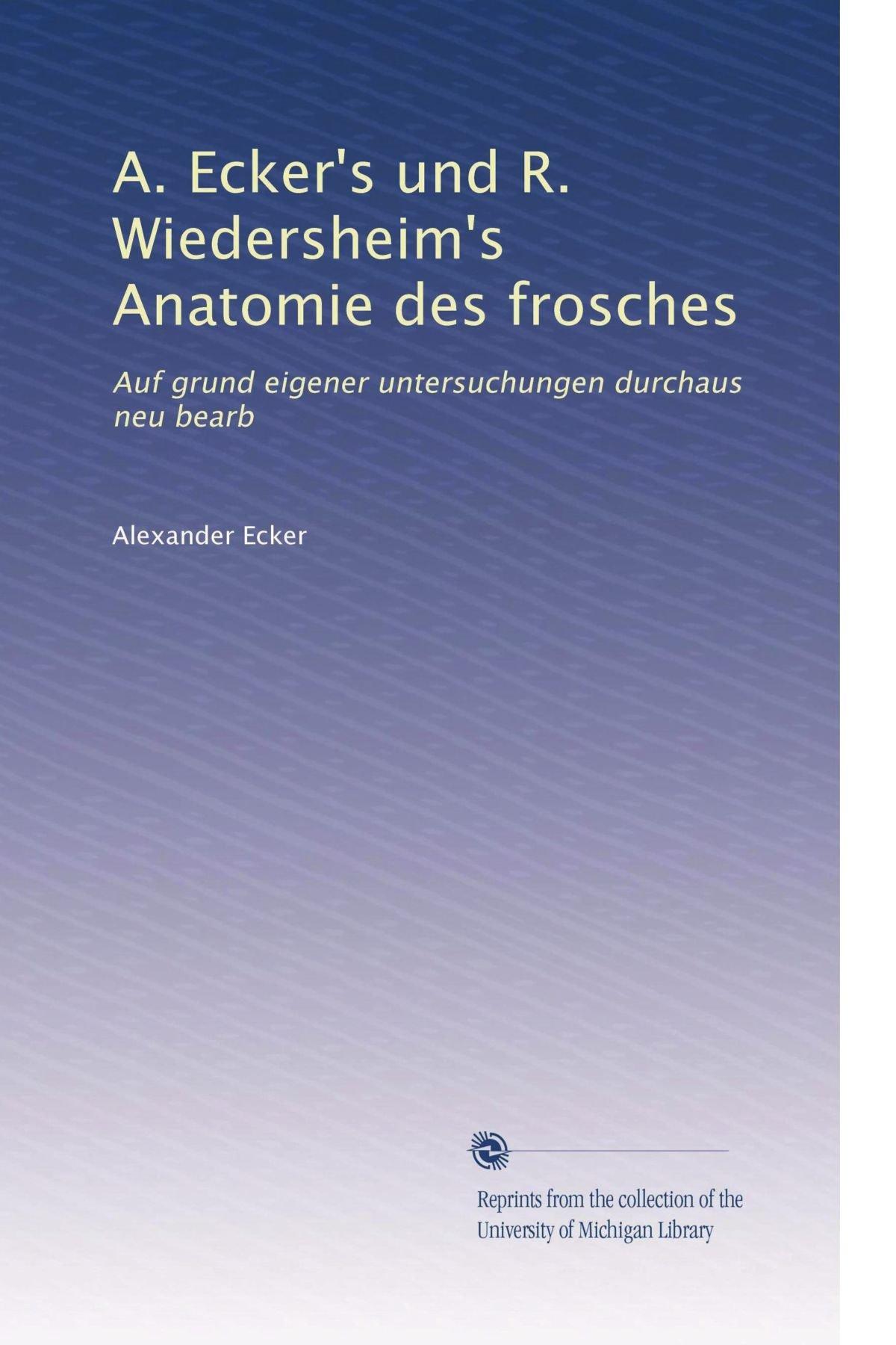 A. Ecker\'s und R. Wiedersheim\'s Anatomie des frosches: Auf grund ...