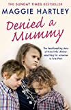 Denied a Mummy: The heartbreaking story of three little children searching for someone to love them. (A Maggie Hartley Foster Carer Story)