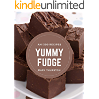 Ah! 300 Yummy Fudge Recipes: From The Yummy Fudge Cookbook To The Table
