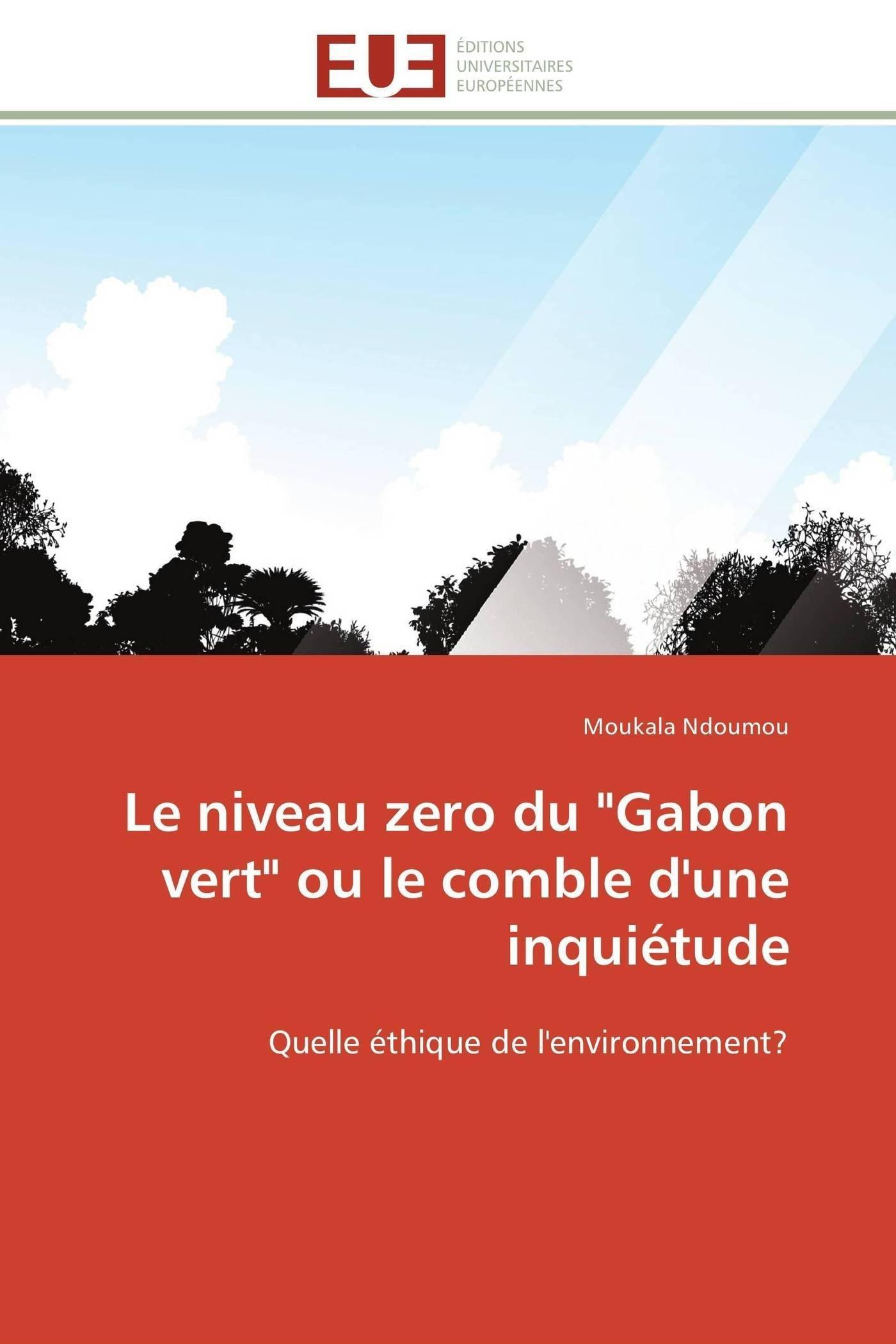 """Download Le niveau zero du """"Gabon vert"""" ou le comble d'une inquiétude: Quelle éthique de l'environnement? (Omn.Univ.Europ.) (French Edition) pdf"""