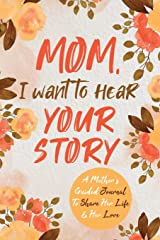 Mom, I Want to Hear Your Story: A Mother's Guided Journal To Share Her Life & Her Love Paperback