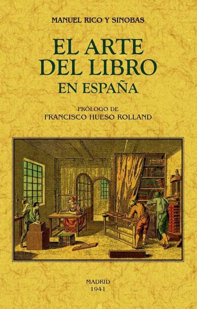 EL ARTE DEL LIBRO EN ESPAÑA: Amazon.es: Rico y Sinobas, Manuel: Libros