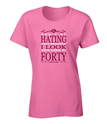 Dont Be Hating I Look This Good Pink Letter Womens T Shirt Happy 40th